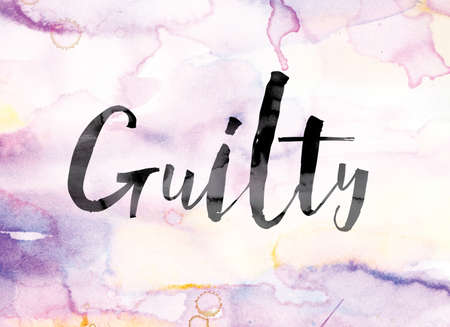 defendant: The word Guilty painted in black ink over a colorful watercolor washed background concept and theme.
