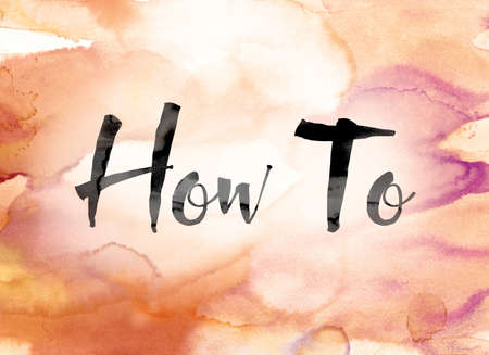 how to: The word How To painted in black ink over a colorful watercolor washed background concept and theme. Stock Photo