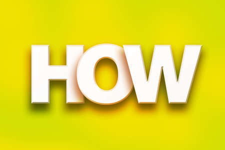 The word How written in white 3D letters on a colorful background concept and theme.