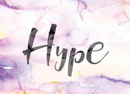 hype: The word Hype painted in black ink over a colorful watercolor washed background concept and theme.
