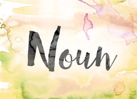 verb: The word Noun painted in black ink over a colorful watercolor washed background concept and theme.