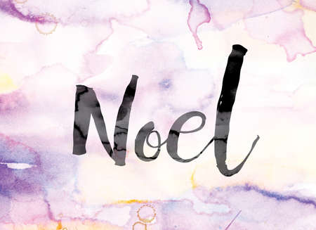 hymn: The word Noel painted in black ink over a colorful watercolor washed background concept and theme.