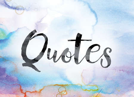 recite: The word Quotes painted in black ink over a colorful watercolor washed background concept and theme.