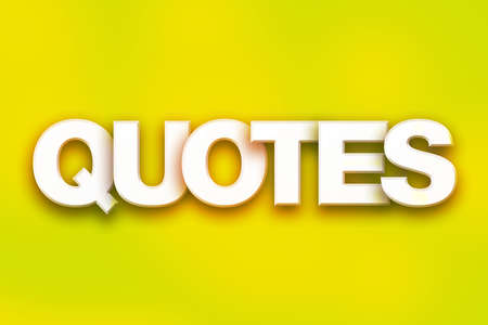 The word Quotes written in white 3D letters on a colorful background concept and theme.