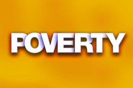 The word Poverty written in white 3D letters on a colorful background concept and theme.