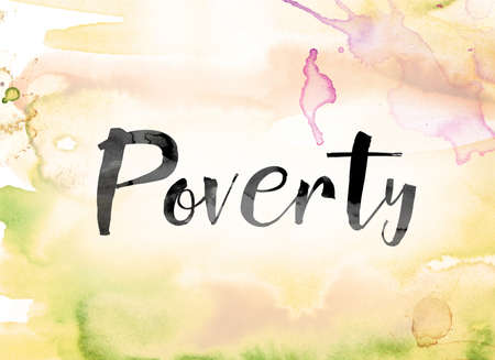 pauper: The word Poverty painted in black ink over a colorful watercolor washed background concept and theme.
