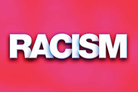 The word Racism written in white 3D letters on a colorful background concept and theme.