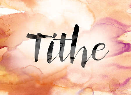 levy: The word Tithe painted in black ink over a colorful watercolor washed background concept and theme. Stock Photo