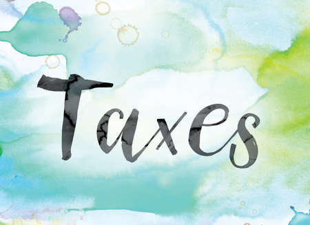 The word Taxes painted in black ink over a colorful watercolor washed background concept and theme.