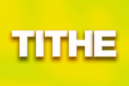 The word Tithe written in white 3D letters on a colorful background concept and theme.