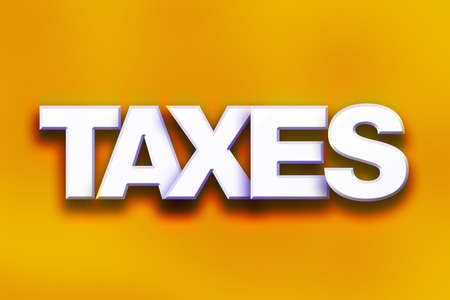 The word Taxes written in white 3D letters on a colorful background concept and theme.