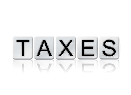 tariff: The word Taxes written in tile letters isolated on a white background.