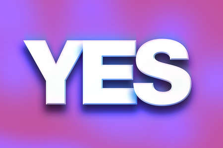 The word Yes written in white 3D letters on a colorful background concept and theme. Banco de Imagens