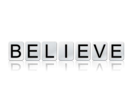 The word Believe concept and theme written in white tiles and isolated on a white background.