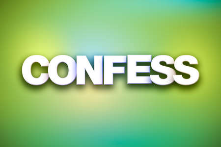 The word Confess concept written in white type on a colorful background.