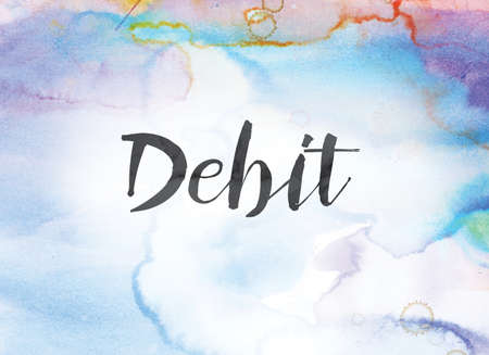 arrears: The word Debit concept and theme written in black ink on a colorful painted watercolor background.