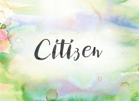 The word Citizen concept and theme written in black ink on a colorful painted watercolor background.