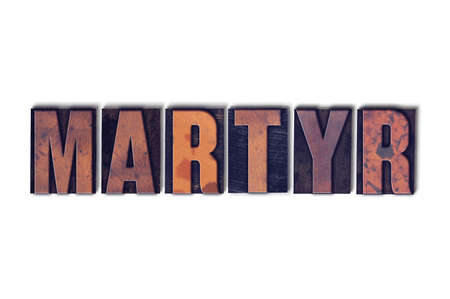The word Martyr concept and theme written in vintage wooden letterpress type on a white background.
