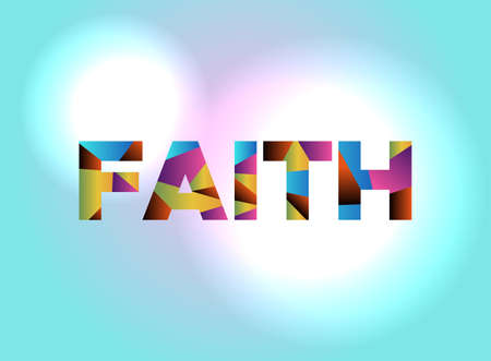 The word FAITH written in colorful abstract word art on a vibrant background. Vector EPS 10 available.