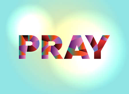 The word PRAY written in colorful abstract word art on a vibrant background. Vector EPS 10 available.