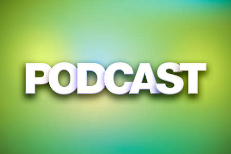 The word Podcast concept written in white type on a colorful background.