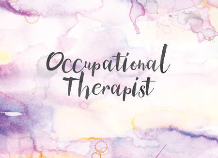 The words Occupational Therapist concept and theme written in black ink on a colorful painted watercolor background.