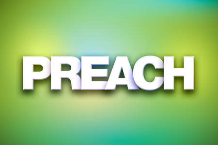 The word Preach concept written in white type on a colorful background.