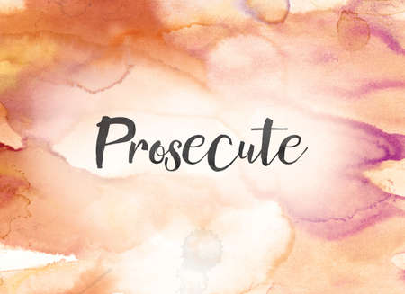 The word Prosecute concept and theme written in black ink on a colorful painted watercolor background.