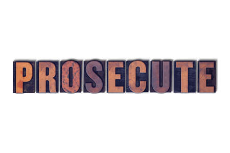 The word Prosecute concept and theme written in vintage wooden letterpress type on a white background.