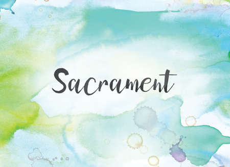The word Sacrament concept and theme written in black ink on a colorful painted watercolor background.