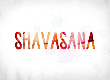 The word Shavasana concept and theme painted in colorful watercolors on a white paper background.