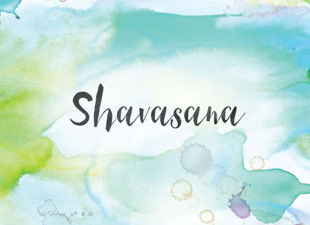 The word Shavasana concept and theme written in black ink on a colorful painted watercolor background.