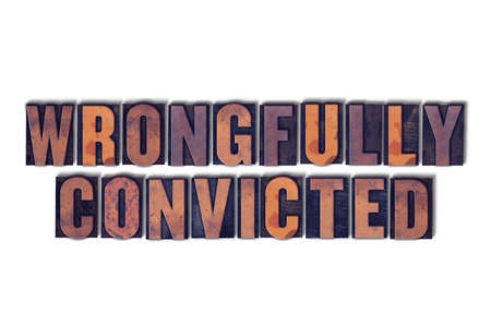 The words Wrongfully Convicted concept and theme written in vintage wooden letterpress type on a white background.