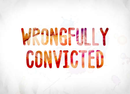 The words Wrongfully Convicted concept and theme painted in colorful watercolors on a white paper background.