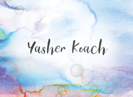 The words Yasher Koach concept and theme written in black ink on a colorful painted watercolor background.