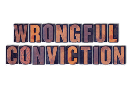 The words Wrongful Conviction concept and theme written in vintage wooden letterpress type on a white background.