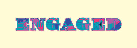 The word ENGAGED concept written in colorful abstract typography. Vector EPS 10 available.