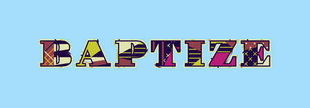 The word BAPTIZE concept written in colorful abstract typography. Vector EPS 10 available. Illustration