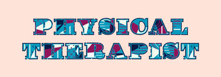 The words PHYSICAL THERAPIST concept written in colorful abstract typography. Vector EPS 10 available.