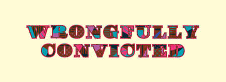 The words WRONGFULLY CONVICTED concept written in colorful abstract typography. Vector EPS 10 available.