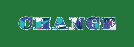 Il concetto di cambiamento di parola scritto in tipografia astratta colorata. Vector EPS 10 disponibile.