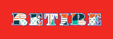 The word RETIRE concept written in colorful abstract typography. Vector EPS 10 available.