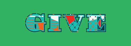 The word GIVE concept written in colorful abstract typography. Vector EPS 10 available.