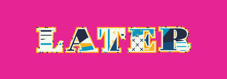 The word LATER concept written in colorful abstract typography. Illustration