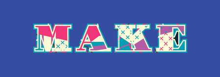 The word MAKE concept written in colorful abstract typography. Illustration