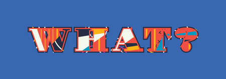 The word what? concept written in colorful abstract typography.