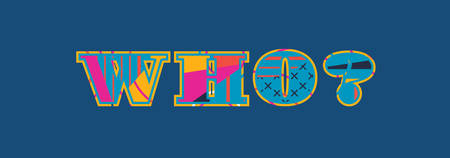 The word who? concept written in colorful abstract typography. Illustration