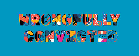 The words WRONGFULLY CONVICTED concept written in colorful abstract typography.