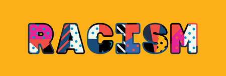 The word RACISM concept written in colorful abstract typography.
