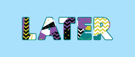 The word LATER concept written in colorful abstract typography. Vector EPS 10 available. Illustration